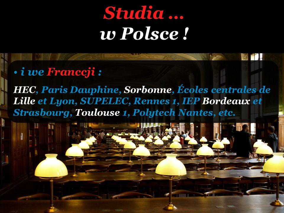 Studia … w Polsce ! i we Franccji : HEC, Paris Dauphine, Sorbonne, Écoles centrales de Lille et Lyon, SUPELEC, Rennes 1, IEP Bordeaux et Strasbourg, T