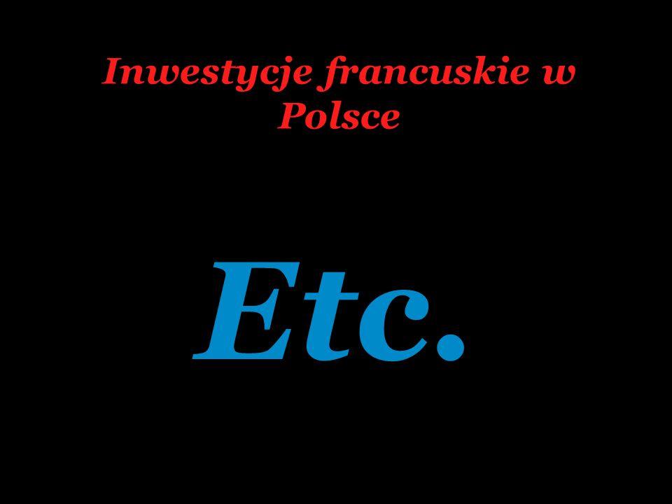 Etc. Inwestycje francuskie w Polsce