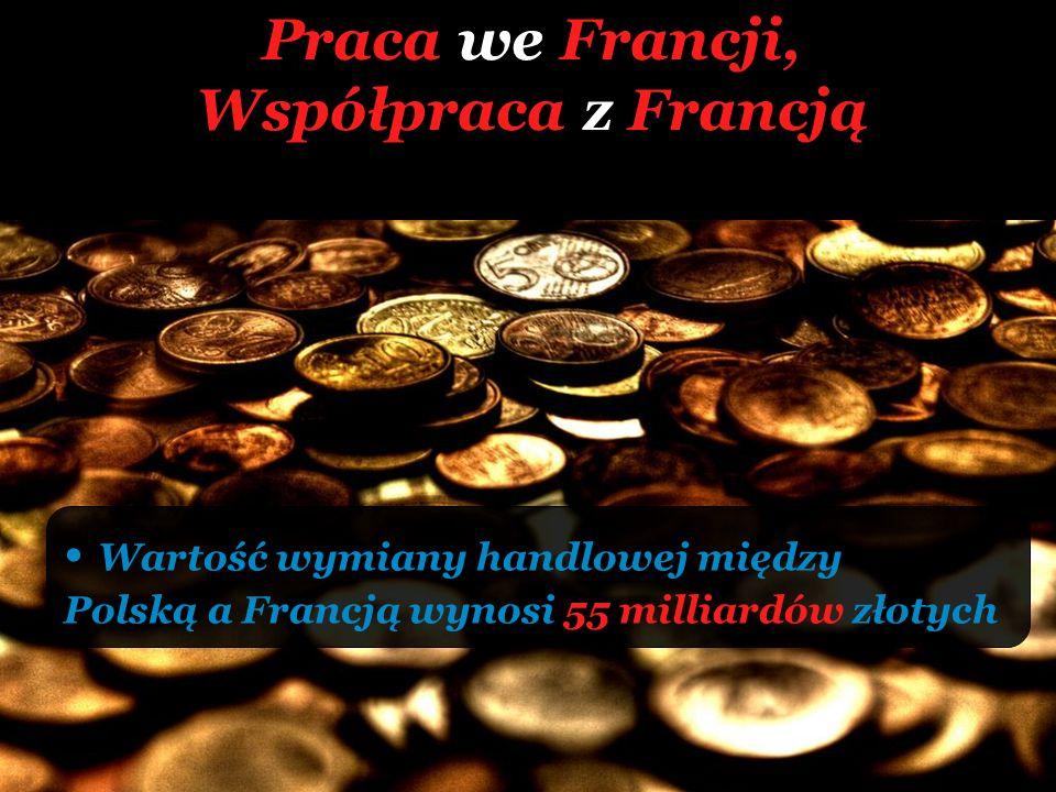 Praca we Francji, Współpraca z Francją Wartość wymiany handlowej między Polską a Francją wynosi 55 milliardów złotych