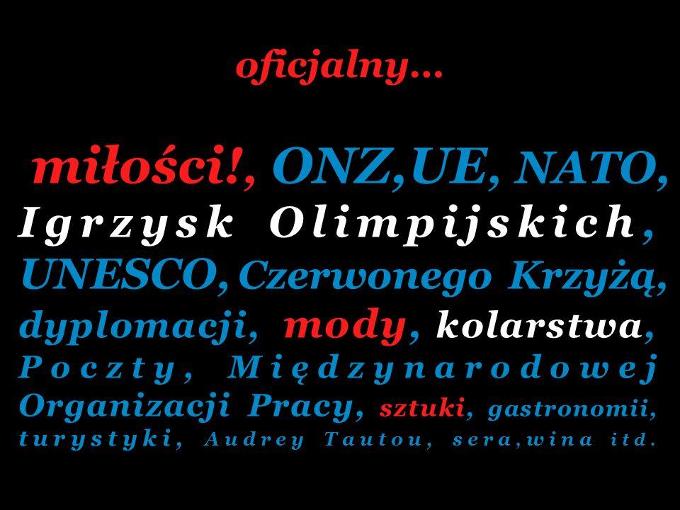 oficjalny… miłości!, ONZ,UE, NATO, Igrzysk Olimpijskich, UNESCO, Czerwonego Krzyżą, dyplomacji, mody, kolarstwa, Poczty, Międzynarodowej Organizacji P