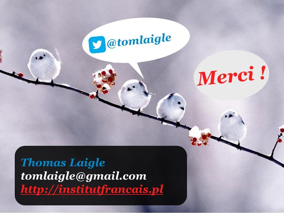 Merci ! Thomas Laigle tomlaigle@gmail.com http://institutfrancais.pl @tomlaigle