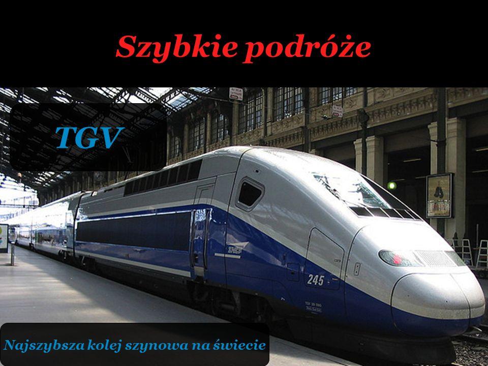 Szybkie podróże TGV Najszybsza kolej szynowa na świecie