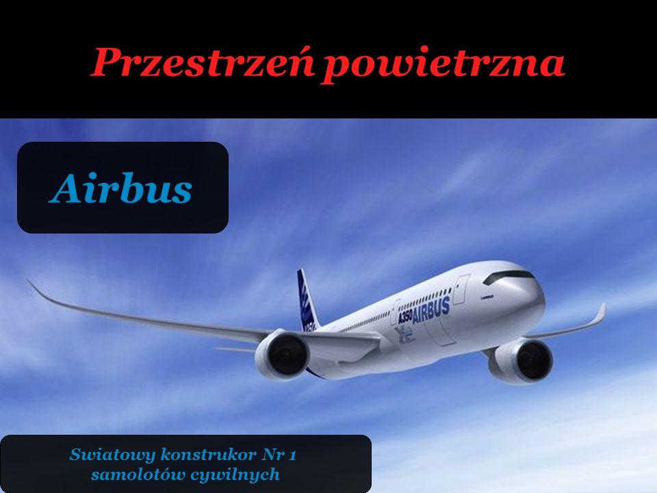 Przestrzeń powietrzna Airbus Swiatowy konstrukor Nr 1 samolotów cywilnych