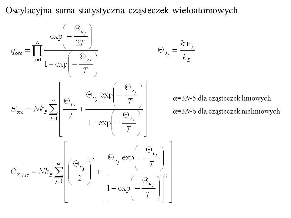 Oscylacyjna suma statystyczna cząsteczek wieloatomowych =3N-5 dla cząsteczek liniowych =3N-6 dla cząsteczek nieliniowych