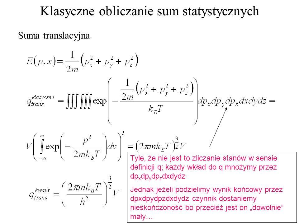 Klasyczne obliczanie sum statystycznych Suma translacyjna Tyle, że nie jest to zliczanie stanów w sensie definicji q; każdy wkład do q mnożymy przez d