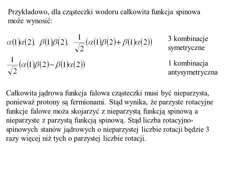 Przykładowo, dla cząsteczki wodoru całkowita funkcja spinowa może wynosić: 3 kombinacje symetryczne 1 kombinacja antysymetryczna Całkowita jądrowa fun