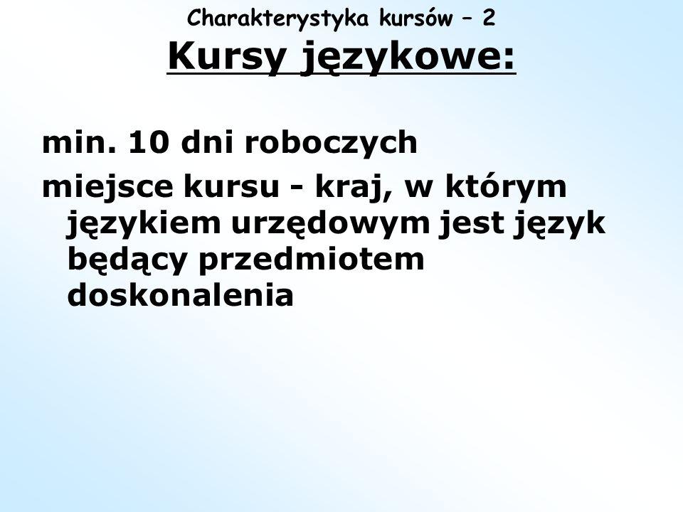 Charakterystyka kursów – 2 Kursy językowe: min. 10 dni roboczych miejsce kursu - kraj, w którym językiem urzędowym jest język będący przedmiotem dosko