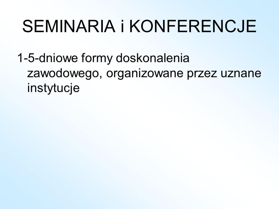 SEMINARIA i KONFERENCJE 1-5-dniowe formy doskonalenia zawodowego, organizowane przez uznane instytucje
