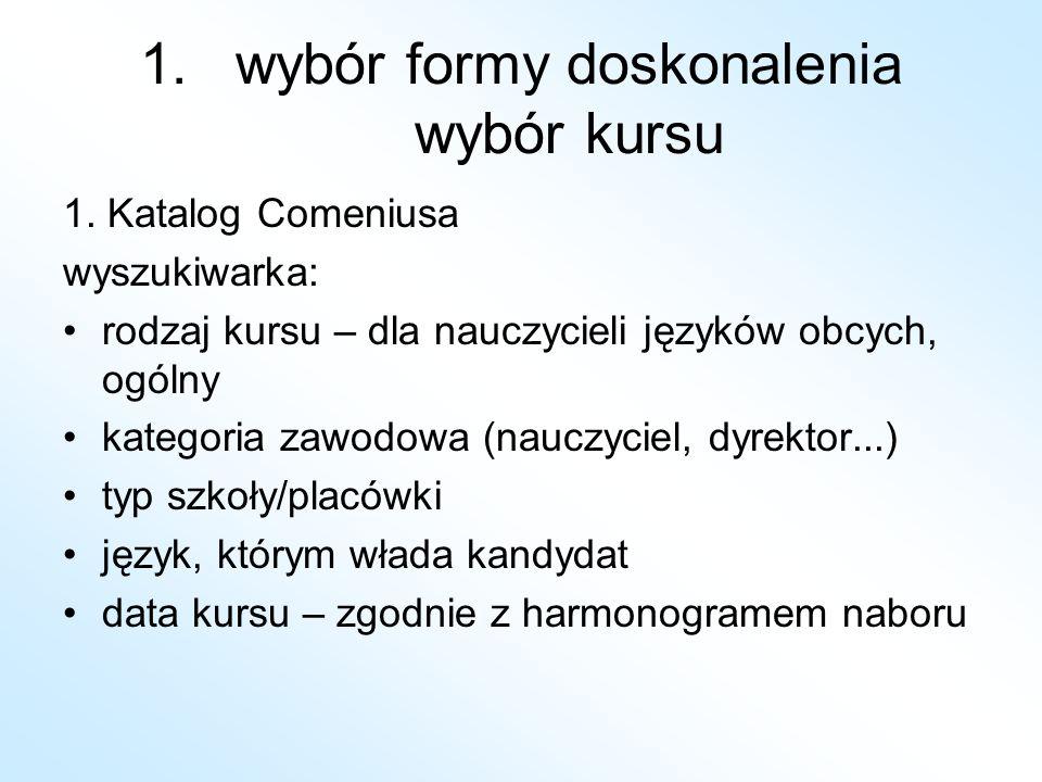 1.wybór formy doskonalenia wybór kursu 1. Katalog Comeniusa wyszukiwarka: rodzaj kursu – dla nauczycieli języków obcych, ogólny kategoria zawodowa (na