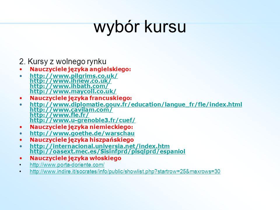 2. Kursy z wolnego rynku Nauczyciele języka angielskiego: http://www.pilgrims.co.uk/ http://www.ihnew.co.uk/ http://www.ihbath.com/ http://www.maycoll