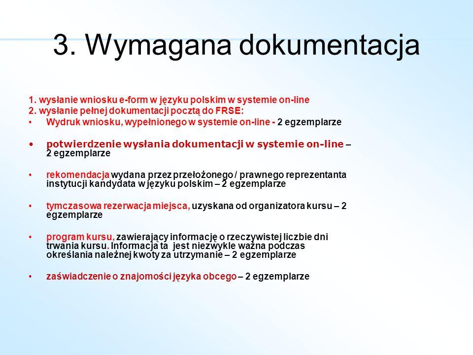 1. wysłanie wniosku e-form w języku polskim w systemie on-line 2. wysłanie pełnej dokumentacji pocztą do FRSE: Wydruk wniosku, wypełnionego w systemie