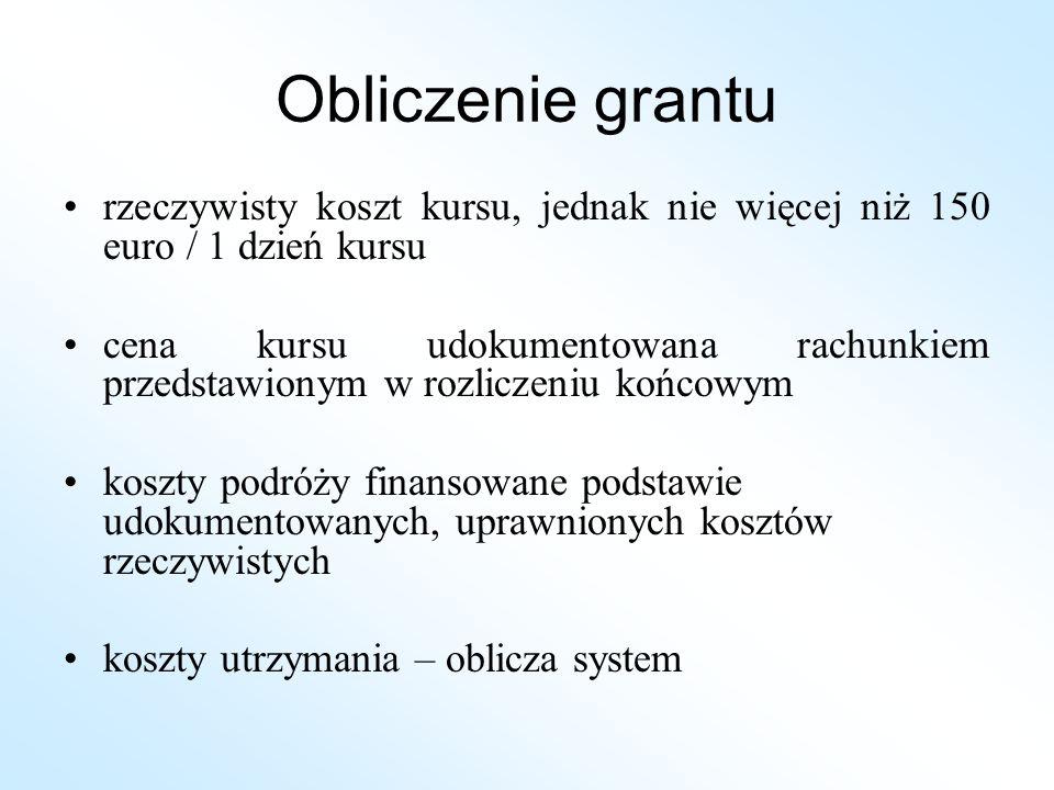 Obliczenie grantu rzeczywisty koszt kursu, jednak nie więcej niż 150 euro / 1 dzień kursu cena kursu udokumentowana rachunkiem przedstawionym w rozlic