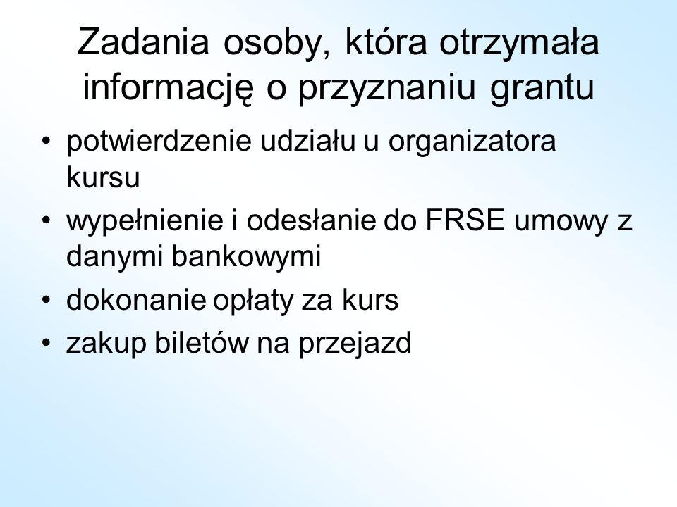 Zadania osoby, która otrzymała informację o przyznaniu grantu potwierdzenie udziału u organizatora kursu wypełnienie i odesłanie do FRSE umowy z danym