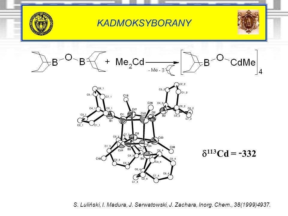 KADMOKSYBORANY S. Luliński, I. Madura, J. Serwatowski, J. Zachara, Inorg. Chem., 38(1999)4937. 113 Cd = - 332