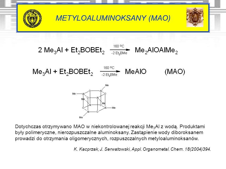 METYLOALUMINOKSANY (MAO) Dotychczas otrzymywano MAO w niekontrolowanej reakcji Me 3 Al z wodą. Produktami były polimeryczne, nierozpuszczalne aluminok