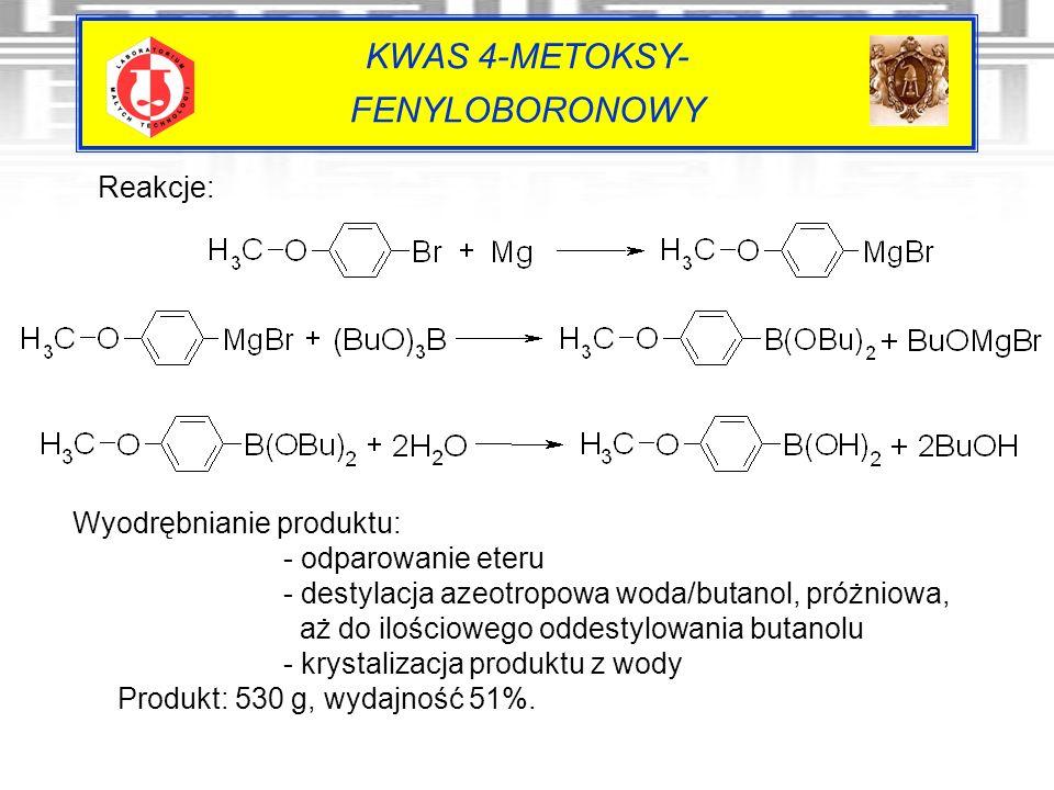 KWAS 4-METOKSY- FENYLOBORONOWY Reakcje: Wyodrębnianie produktu: - odparowanie eteru - destylacja azeotropowa woda/butanol, próżniowa, aż do ilościoweg
