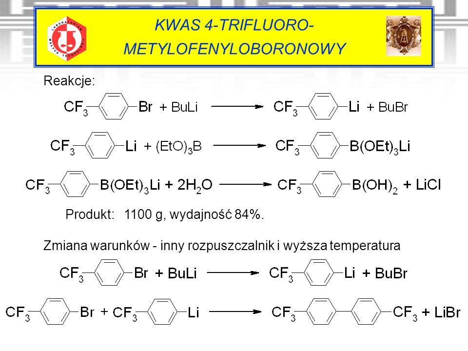 KWAS 4-TRIFLUORO- METYLOFENYLOBORONOWY Reakcje: Produkt: 1100 g, wydajność 84%. Zmiana warunków - inny rozpuszczalnik i wyższa temperatura