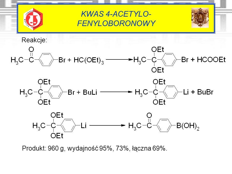 KWAS 4-ACETYLO- FENYLOBORONOWY Reakcje: Produkt: 960 g, wydajność 95%, 73%, łączna 69%.
