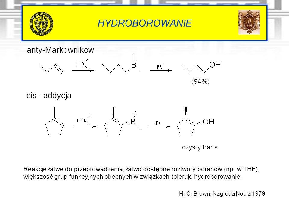 HYDROBOROWANIE Reakcje łatwe do przeprowadzenia, łatwo dostępne roztwory boranów (np. w THF), większość grup funkcyjnych obecnych w związkach toleruje