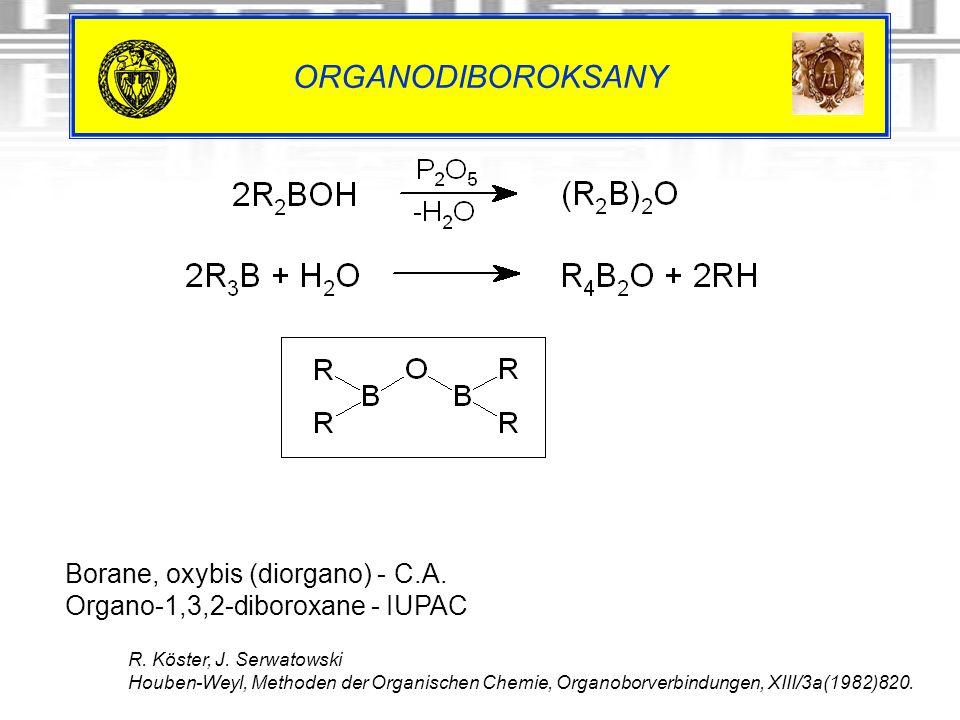 ORGANODIBOROKSANY Borane, oxybis (diorgano) - C.A. Organo-1,3,2-diboroxane - IUPAC R. Köster, J. Serwatowski Houben-Weyl, Methoden der Organischen Che