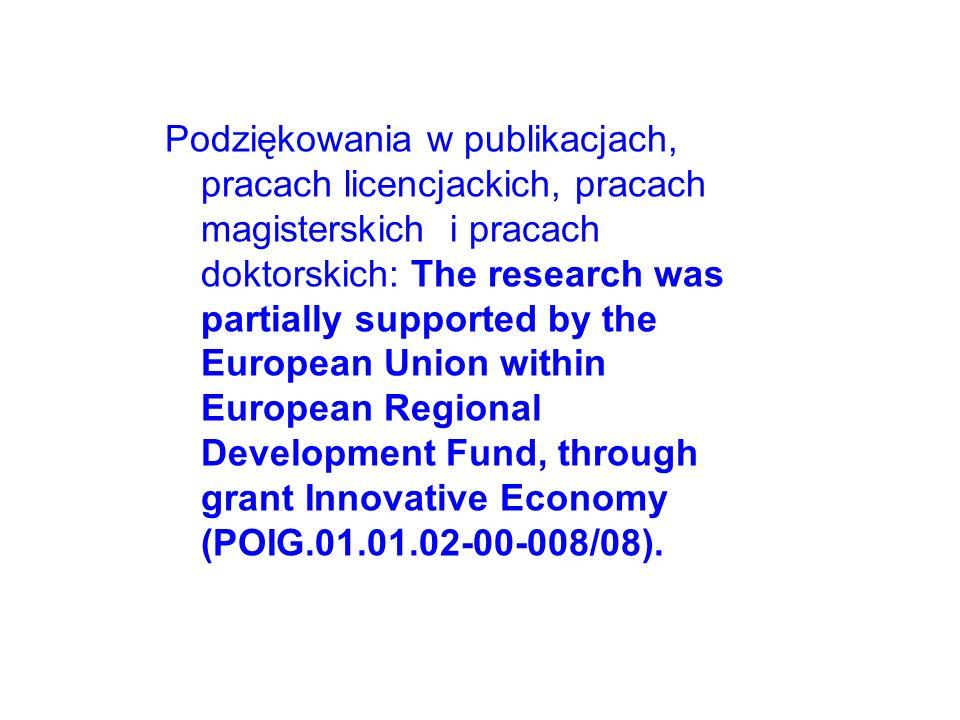 Podziękowania w publikacjach, pracach licencjackich, pracach magisterskich i pracach doktorskich: The research was partially supported by the European