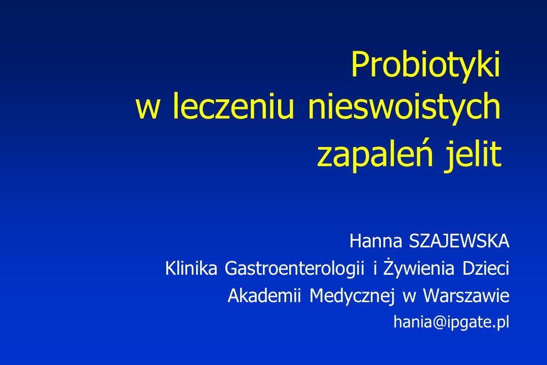 Probiotyki w leczeniu nieswoistych zapaleń jelit Hanna SZAJEWSKA Klinika Gastroenterologii i Żywienia Dzieci Akademii Medycznej w Warszawie hania@ipga