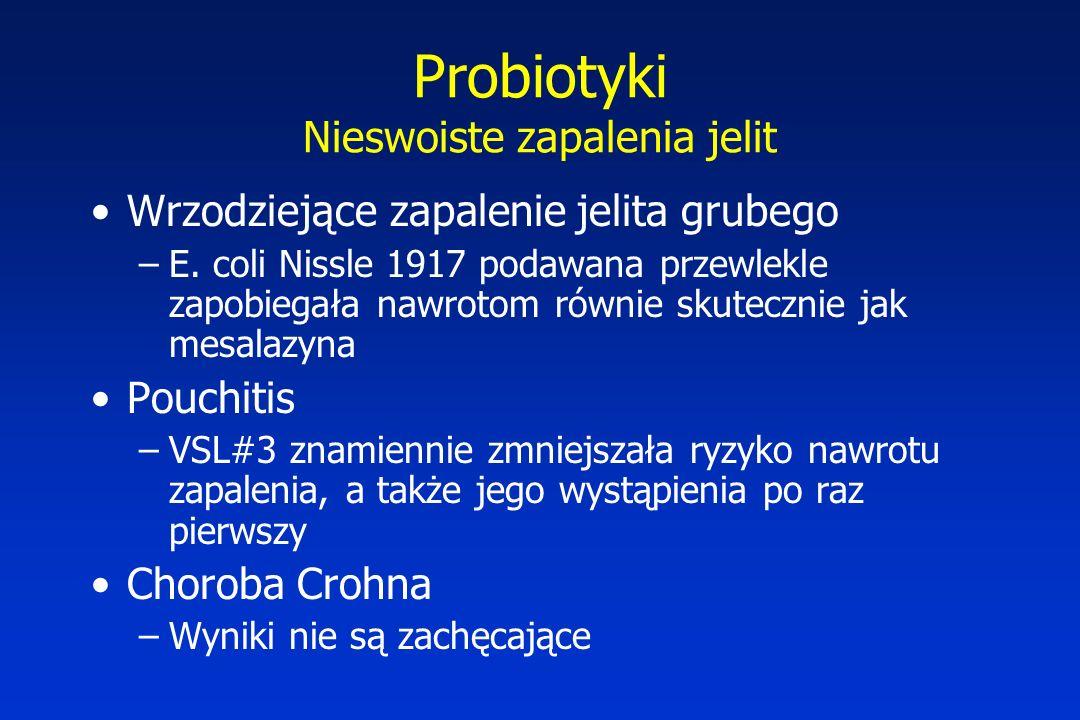 Probiotyki Nieswoiste zapalenia jelit Wrzodziejące zapalenie jelita grubego –E. coli Nissle 1917 podawana przewlekle zapobiegała nawrotom równie skute