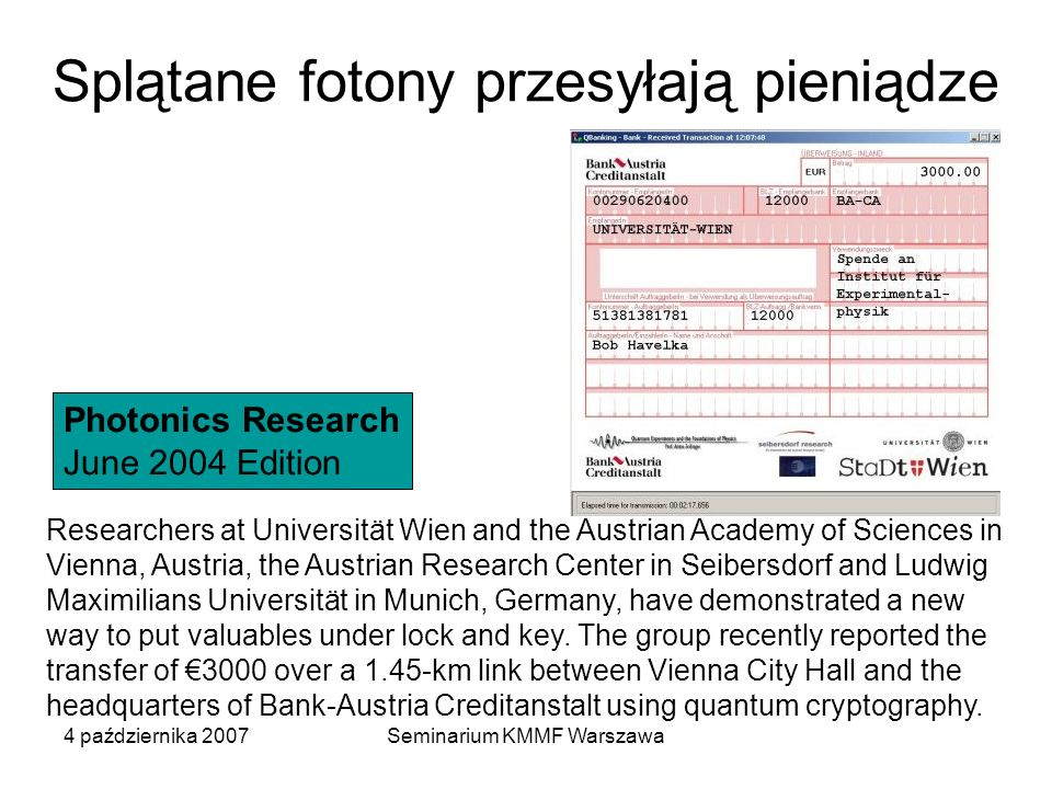 4 października 2007Seminarium KMMF Warszawa Splątane fotony przesyłają pieniądze Researchers at Universität Wien and the Austrian Academy of Sciences