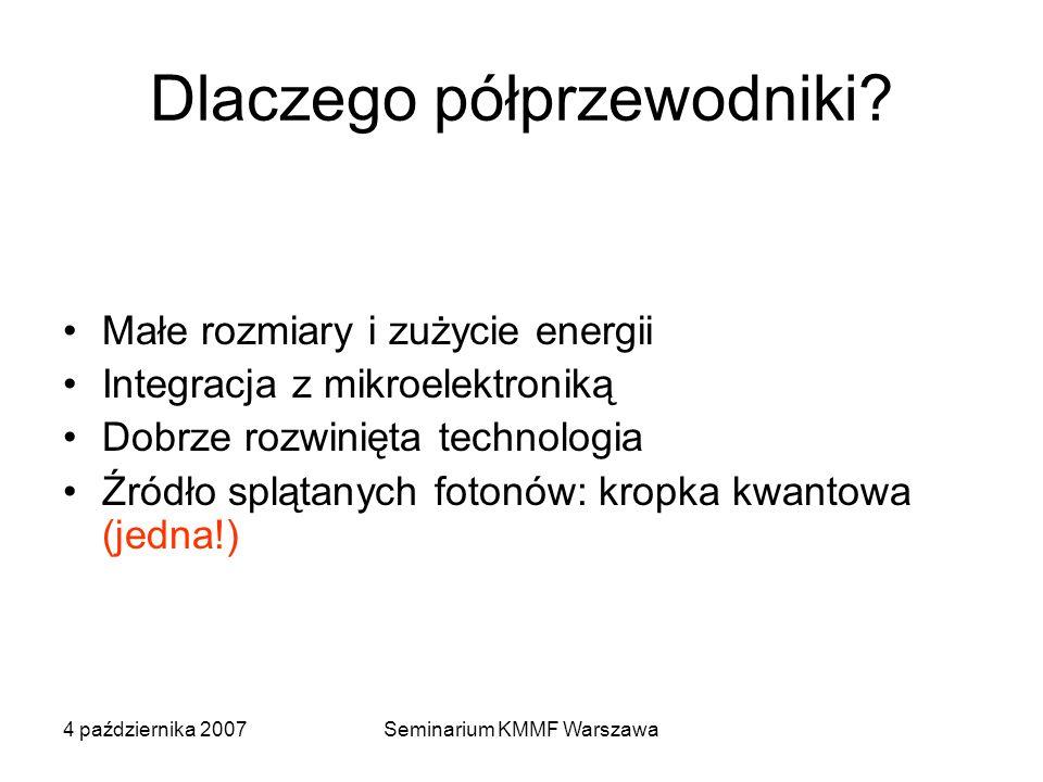 4 października 2007Seminarium KMMF Warszawa Dlaczego półprzewodniki? Małe rozmiary i zużycie energii Integracja z mikroelektroniką Dobrze rozwinięta t