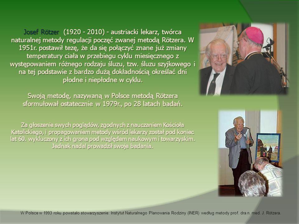 W Polsce w 1993 roku powstało stowarzyszenie: Instytut Naturalnego Planowania Rodziny (INER) według metody prof. dra n. med. J. R ö tzera. Josef Rötze