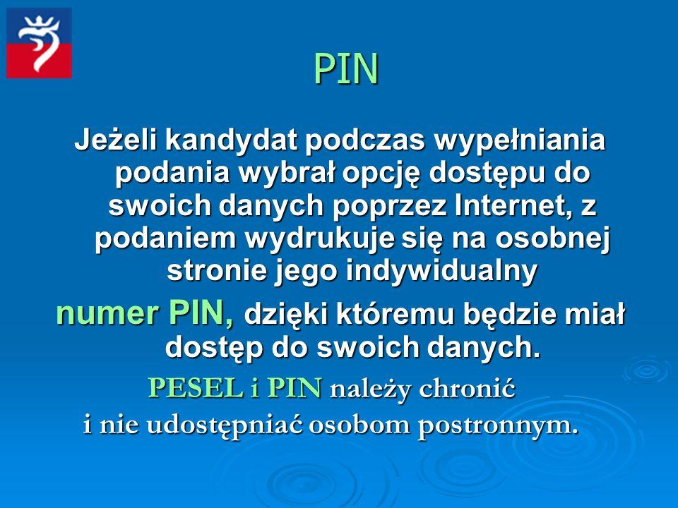 Jeżeli kandydat podczas wypełniania podania wybrał opcję dostępu do swoich danych poprzez Internet, z podaniem wydrukuje się na osobnej stronie jego indywidualny numer PIN, dzięki któremu będzie miał dostęp do swoich danych.
