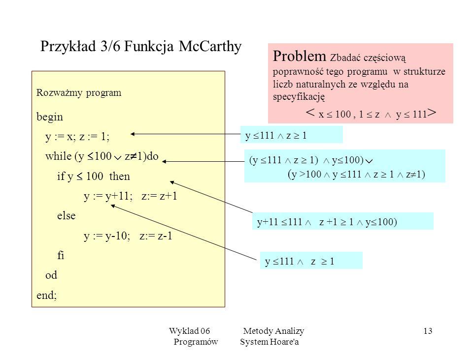 Wyklad 06 Metody Analizy Programów System Hoare'a 12 Czy ten algorytm zawsze kończy obliczenie? Niech d(t1,t2)= liczba elementów x t1, dla których ist