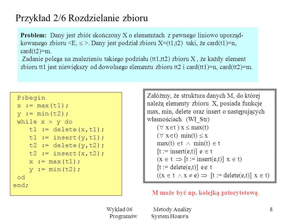 Wyklad 06 Metody Analizy Programów System Hoare'a 7 Rzeczywiście: { bleu(k)} [zamień(k,j); zamień(j,i); j:=j+1; k:=k+1] { } { bleu(k) blanc(k)} [zamie