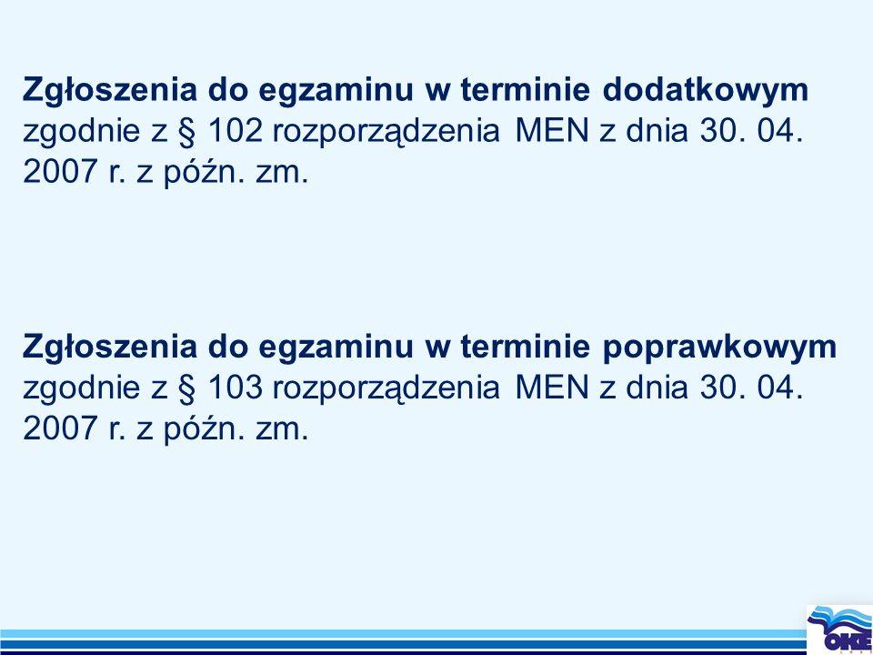 Zgłoszenia do egzaminu w terminie dodatkowym zgodnie z § 102 rozporządzenia MEN z dnia 30. 04. 2007 r. z późn. zm. Zgłoszenia do egzaminu w terminie p