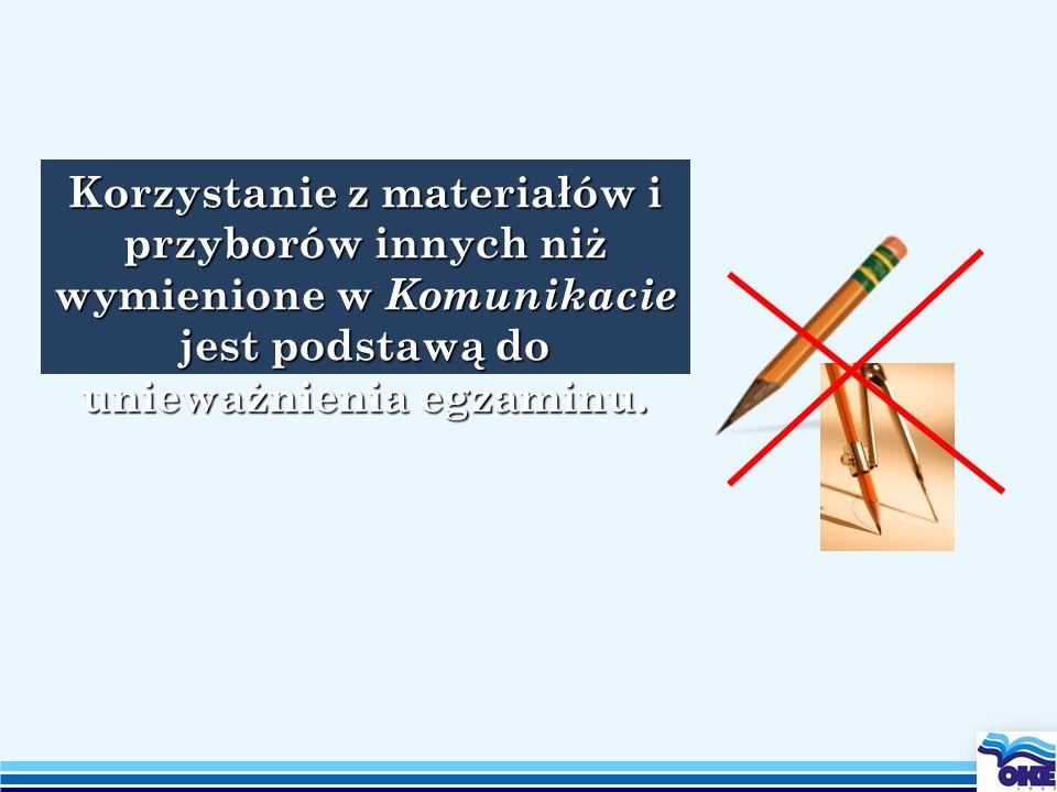 Korzystanie z materiałów i przyborów innych niż wymienione w Komunikacie jest podstawą do unieważnienia egzaminu.
