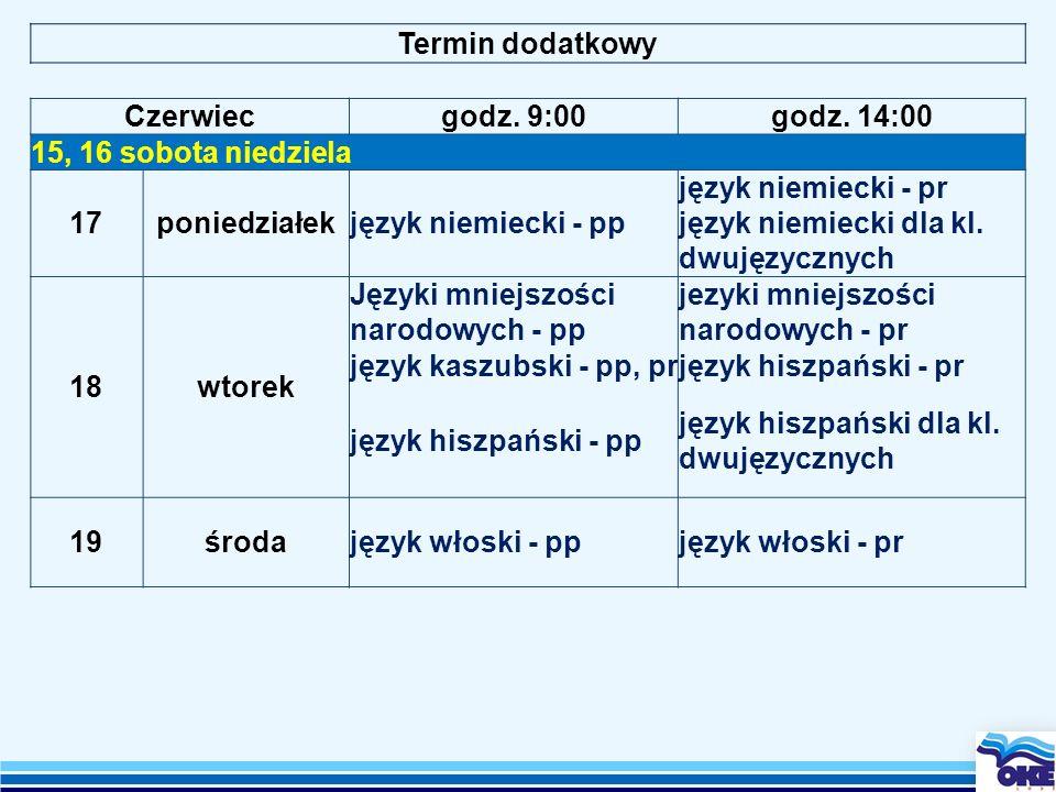 Termin dodatkowy Czerwiecgodz. 9:00godz. 14:00 15, 16 sobota niedziela 17poniedziałekjęzyk niemiecki - pp język niemiecki - pr język niemiecki dla kl.