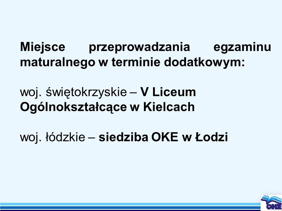 Miejsce przeprowadzania egzaminu maturalnego w terminie dodatkowym: woj. świętokrzyskie – V Liceum Ogólnokształcące w Kielcach woj. łódzkie – siedziba