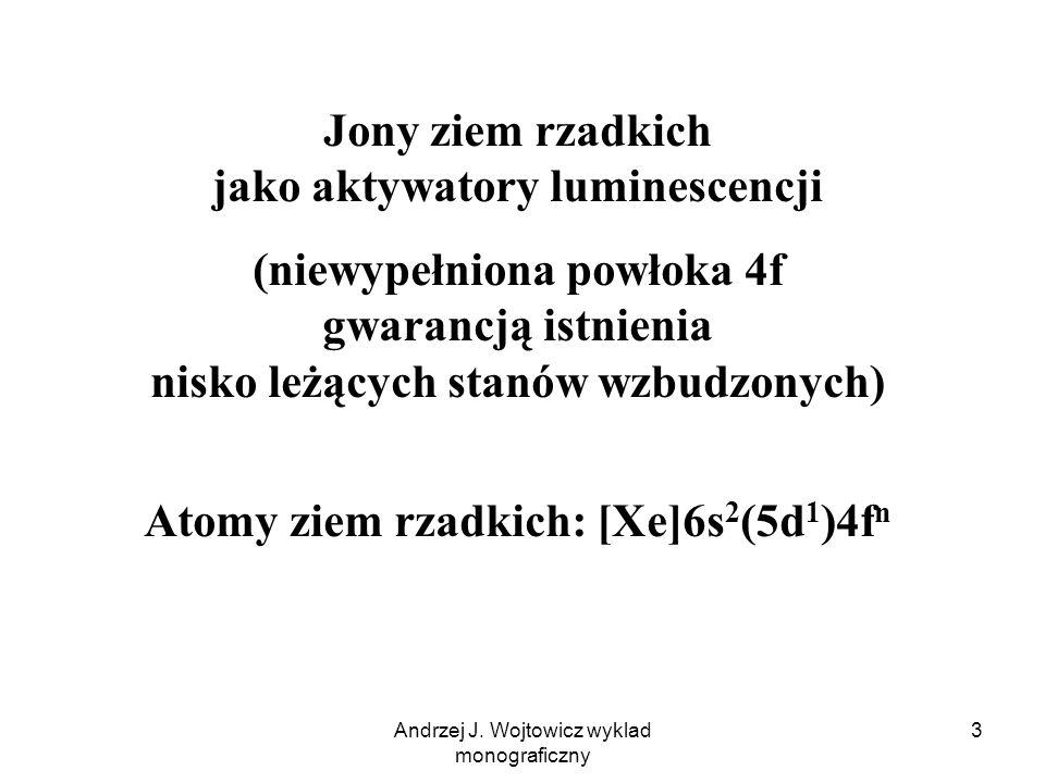 Andrzej J. Wojtowicz wyklad monograficzny 3 Jony ziem rzadkich jako aktywatory luminescencji (niewypełniona powłoka 4f gwarancją istnienia nisko leżąc