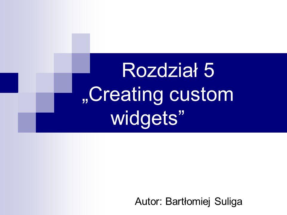 Rozdział 5 Creating custom widgets Autor: Bartłomiej Suliga