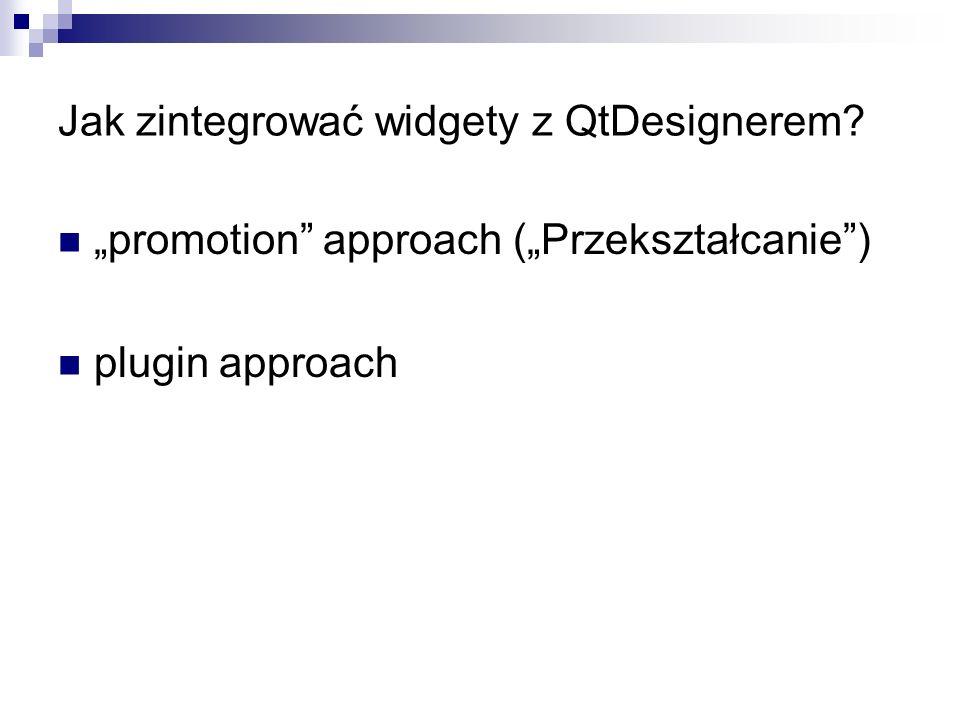 Jak zintegrować widgety z QtDesignerem promotion approach (Przekształcanie) plugin approach