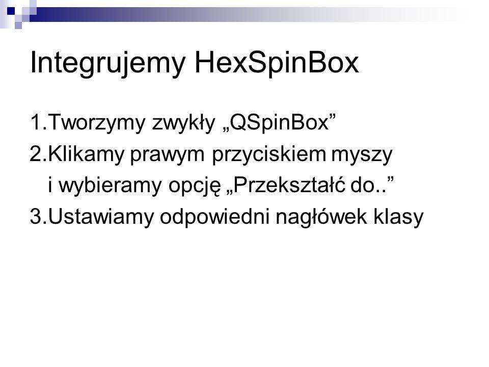 Integrujemy HexSpinBox 1.Tworzymy zwykły QSpinBox 2.Klikamy prawym przyciskiem myszy i wybieramy opcję Przekształć do..