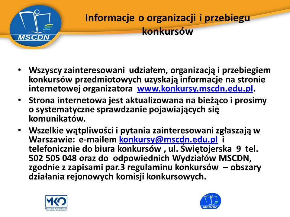Informacje o organizacji i przebiegu konkursów Wszyscy zainteresowani udziałem, organizacją i przebiegiem konkursów przedmiotowych uzyskają informacje