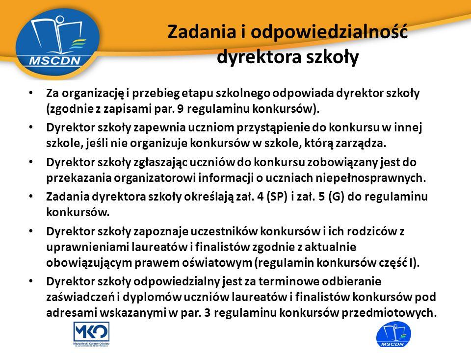 Zadania i odpowiedzialność dyrektora szkoły Za organizację i przebieg etapu szkolnego odpowiada dyrektor szkoły (zgodnie z zapisami par. 9 regulaminu