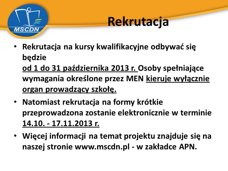 Rekrutacja Rekrutacja na kursy kwalifikacyjne odbywać się będzie od 1 do 31 października 2013 r. Osoby spełniające wymagania określone przez MEN kieru