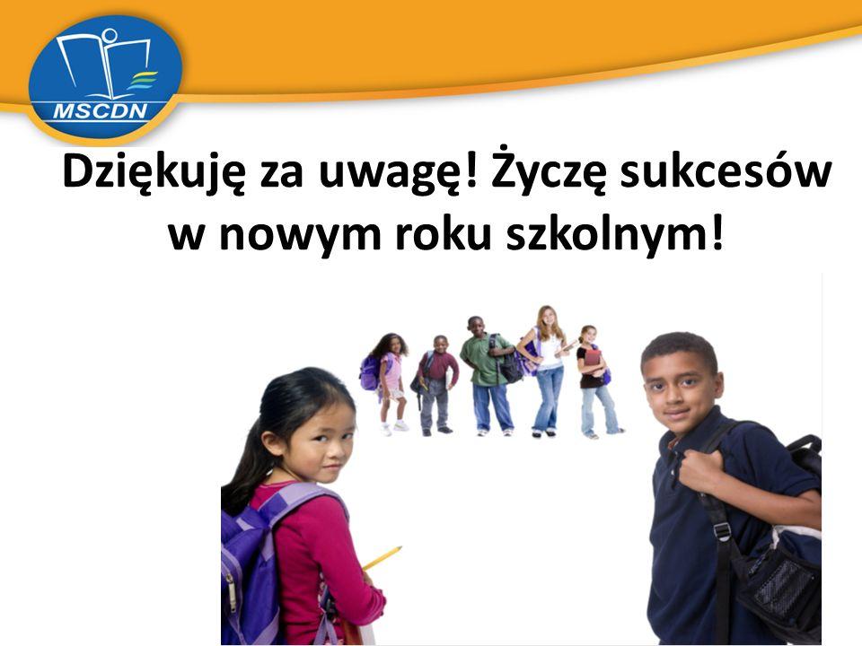 Dziękuję za uwagę! Życzę sukcesów w nowym roku szkolnym!