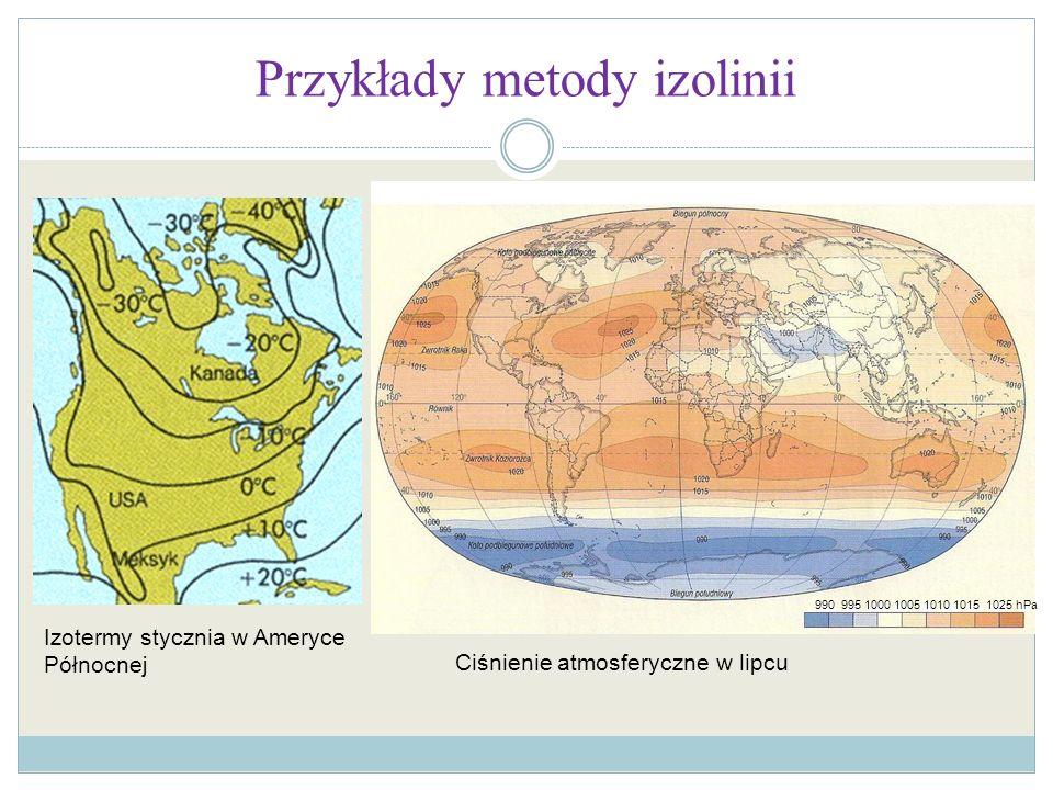 Przykłady metody izolinii Izotermy stycznia w Ameryce Północnej Ciśnienie atmosferyczne w lipcu 990 995 1000 1005 1010 1015 1025 hPa