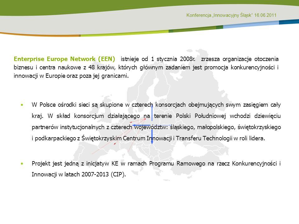Konferencja Innowacyjny Śląsk 16.06.2011 Enterprise Europe Network (EEN) istnieje od 1 stycznia 2008r. zrzesza organizacje otoczenia biznesu i centra