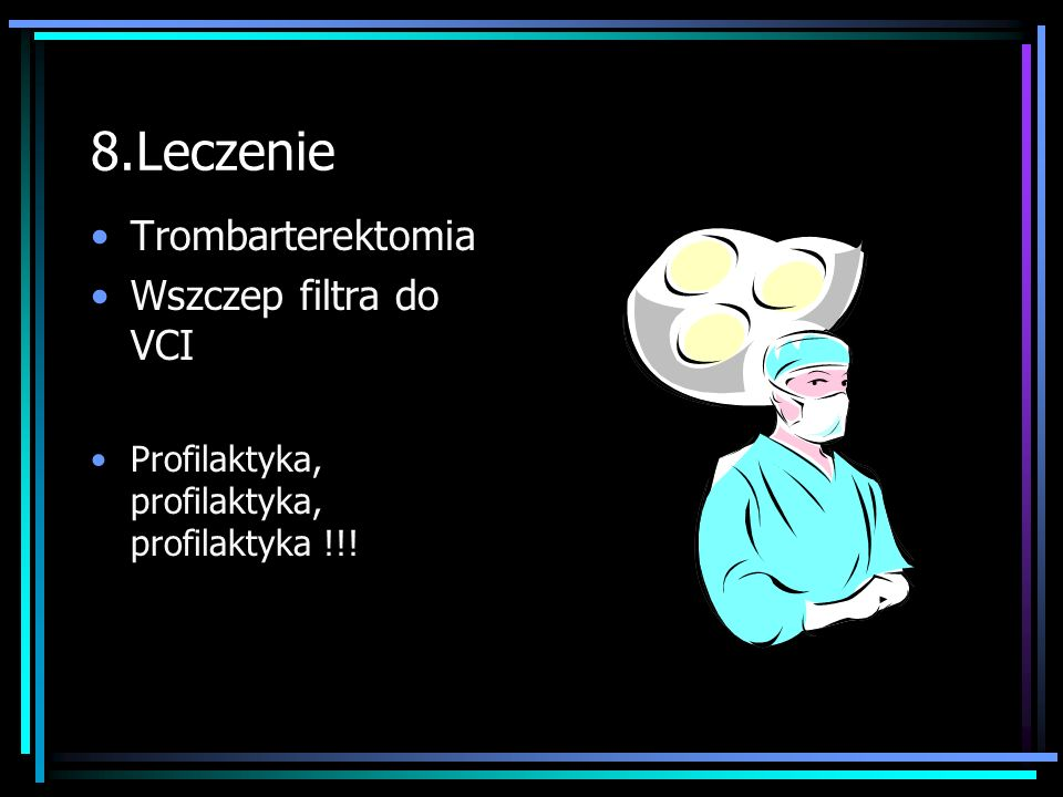 7.Leczenie Włączyć leki przeciwkrzepliwe w każdym przypadku podejrzenia zatorowości !!! Leczenie fibrynolityczne : Streptokinaza, t- PA, urokinaza Wg.