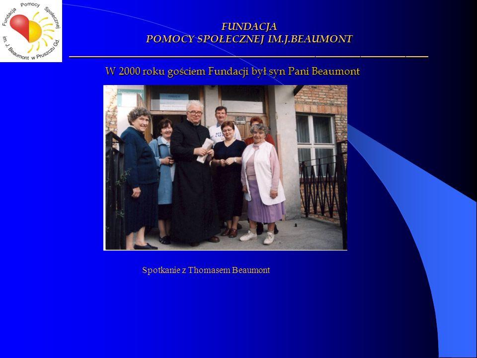W 2000 roku gościem Fundacji był syn Pani Beaumont FUNDACJA POMOCY SPOŁECZNEJ IM.J.BEAUMONT ________________________________________________ Spotkanie