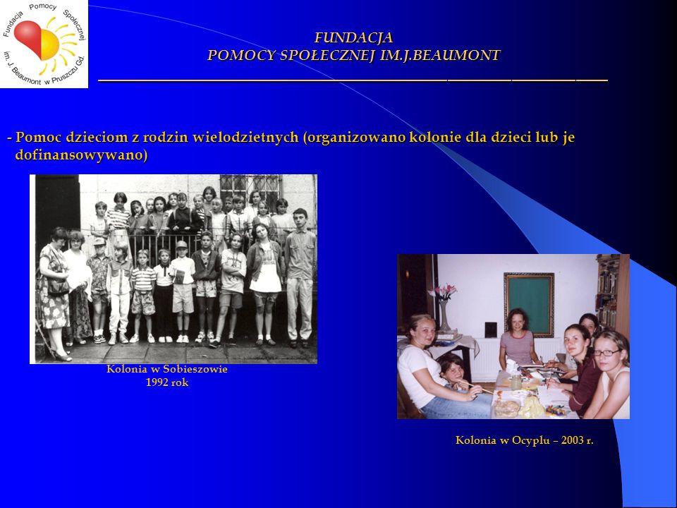 - Pomoc dzieciom z rodzin wielodzietnych (organizowano kolonie dla dzieci lub je dofinansowywano) dofinansowywano) FUNDACJA POMOCY SPOŁECZNEJ IM.J.BEA